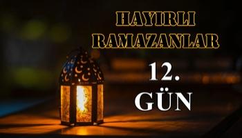Ramazan Ayına Özel Köşemiz (12.Gün Özel)