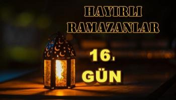 Ramazan Ayına Özel Köşemiz (16.Gün Özel)