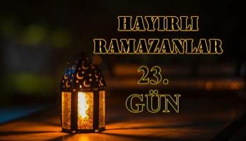 Ramazan Ayına Özel Köşemiz ( 23.Gün Özel )